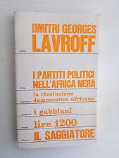 I PARTITI POLITICI NELL'AFRICA NERA D. GEORGES LAVROFF IL SAGGIATORE 1971-A4