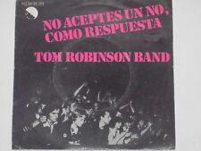 """TOM ROBINSON BAND -No Aceptes Un No, Como Respuesta- 7"""" 45"""