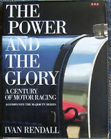 THE POWER AND THE GLORY A CENTURY OF MOTOR RACING IVAN RENDALL 240 PAGES