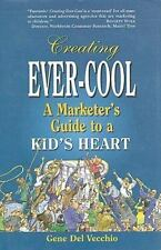 Creating Ever-Cool: A Marketer's Guide to a Kid's Heart Del Vecchio, Gene Hardc