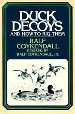 Duck Decoys : And How to Rig Them by Ralf, Jr. Coykendall (1989, Paperback)