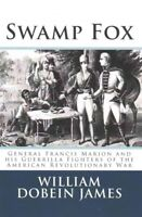 Swamp Fox : General Francis Marion and His Guerrilla Fighters of the American...
