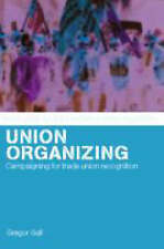 Union Organizing: Campaigning for trade union recognition (Routledge Studies in