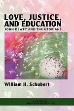 Love, Justice and Education : John Dewey and the Utopians by William Henry Schu