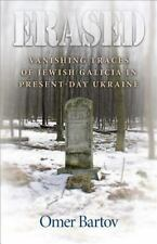 Erased: Vanishing Traces of Jewish Galicia in Present-Day Ukraine by