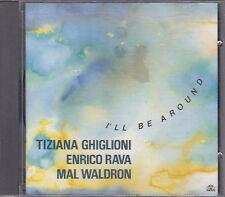 TIZIANA GHIGLIONI / ENRICO RAVA / MAL WALDRON - i'll be around CD