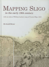 Arnold Horner / Mapping Sligo in the Early 19th Century With an atlas 1st 2011