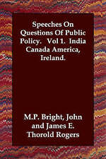 Speeches On Questions Of Public Policy.   Vol 1.  India Canada America, Ireland.