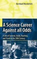 A Science Career Against all Odds: A Life of Survival, Study, Teaching and Trave