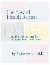 The Savard Health Record: A Six-Step System for Managing Your Healthcare