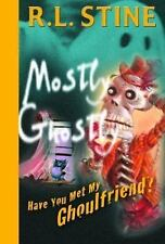 Have You Met My Ghoulfriend - Mostly Ghostly #2 by R. L. Stine HC new