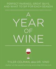 A Year of Wine : Perfect Pairings, Great Buys, and What to Sip For by Tyler...
