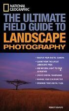 National Geographic : The Ultimate Field Guide to Landscape Photography by...