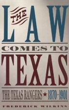 The Law Comes to Texas : The Texas Rangers, 1870-1901 by Frederick Wilkins...