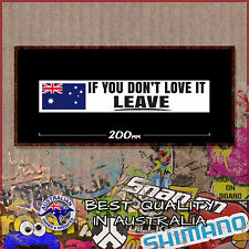 If You Don't Love It Leave 200mm AUSTRALIAN Car Bumper Sticker FREE POSTAGE