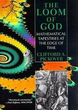 The Loom of God: Mathematical Tapestries at the Edge of Time by Pickover, Cliff
