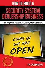 How To Build A Security System Dealership Business (Special Edition): The Only B