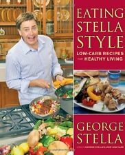 Eating Stella Style: Low-Carb Recipes for Healthy Living by George Stella, (Pape