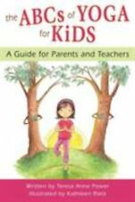 Power, Teresa Anne The ABCs of Yoga for Kids: A Guide for P