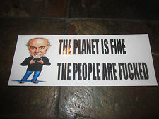 "George Carlin - Bumper Sticker Quote - Planet is Fine People R F*cked - 8""x2.5"""