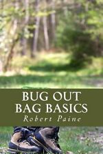 Bug Out Bag Basics by Robert Paine (2014, Paperback)