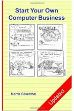 Start Your Own Computer Business: The Unembellished Guide, Rosenthal, Morris,,