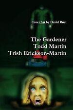 The Gardener by Todd Martin and Trish Erickson-Martin (2014, Paperback)