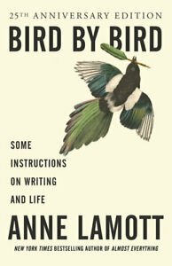 Bird by bird: some instructions on writing and life by Anne Lamott (Paperback /