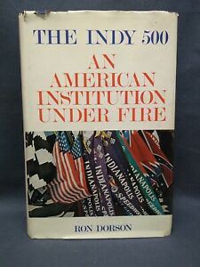 THE INDY 500  AN AMERICAN INSTITUTION UNDER FIRE by RON DORSON  1974