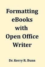 NEW Formatting eBooks with Open Office Writer by Dr. Kerry R. Bunn Sr.