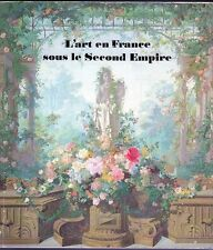 C1 L ART EN FRANCE SOUS LE SECOND EMPIRE Epuise NAPOLEON III Album ILLUSTRE 1979