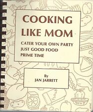 *COOKING LIKE MOM *CATER YOUR OWN PARTY 1991 COOK BOOK *JAN JARRETT *JUST GOOD