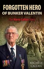 Forgotten Hero of Bunker Valentin - The Harry Callan Story by Mich�le Callan The