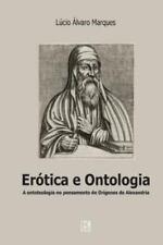 Erotica E Ontologia: A Questao Da Ontoteologia No Pensamento de Origenes de Alex