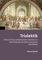 Trialektik. Entwurf eines metaphysischen Schemas zur Beschrei... (Pierre Kynast)