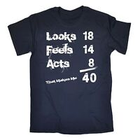 Looks Feels Acts 40th T-SHIRT tee 40 funny birthday gift 123t present for him