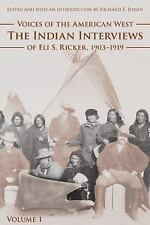 Voices of the American West, Volume 1: The Indian Interviews of Eli S. Ricker...