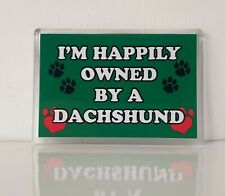 DACHSHUND Fridge Magnet -I'M HAPPILY OWNED BY A - Novelty Dog Owner Gift Present