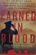 Earned in Blood : My Journey from Old-Breed Marine to the Most Dangerous Job...