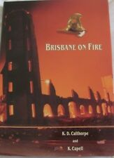 BRISBANE ON FIRE A History of Firefighting 1860 - 1925 KD Calthorpe, K Capell HC