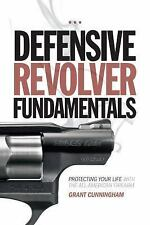 Defensive Revolver Fundamentals: Protecting Your Life With the All-American Fire