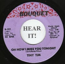 Tiny Tim 70s ROCK NOVELTY 45 (Bouquet 101) Oh How I Miss you Tonight/Be My Love