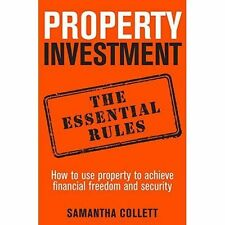 Property Investment: the Essential Rules: How to Use Property to Achieve...