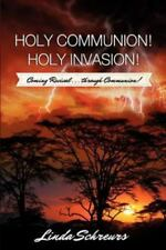 Holy Communion! Holy Invasion! by Linda Schreurs (2012, Paperback)