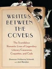 Writers Between the Covers: The Scandalous Romantic Lives of Legendary Literary