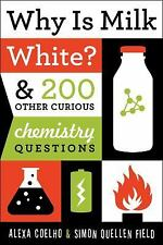 Why Is Milk White? : & 200 Other Curious Chemistry Questions by Simon Quellen...