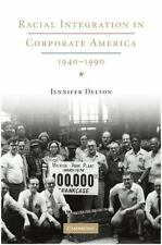 Racial Integration in Corporate America, 1940-1990 by Jennifer Delton