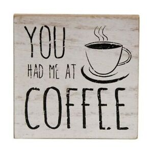 """""""You Had Me at Coffee"""" 4"""" sq Farmhouse Kitchen sign For Coffee Lovers"""