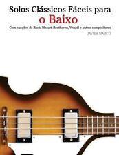 Solos Clássicos Fáceis para o Baixo : Com Canções de Bach, Mozart, Beethoven,...