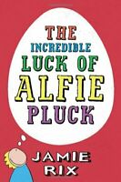The Incredible Luck of Alfie Pluck By Jamie Rix